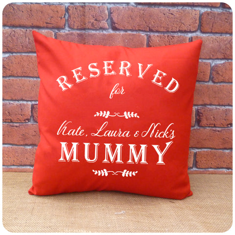 Personalised Reserved for Mummy Cushion