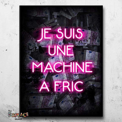 Tableau JE SUIS UNE MACHINE A FRIC thepoplace