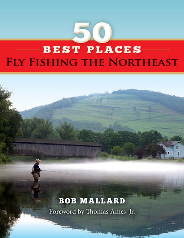 50 Best Places to Fly Fish the Northeast by Bob Mallard