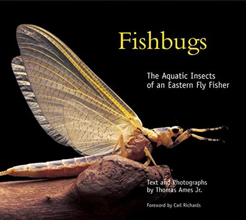 Fishbugs: The Aquatic Insects of an Eastern Fly Fisher by Thomas Ames Jr.