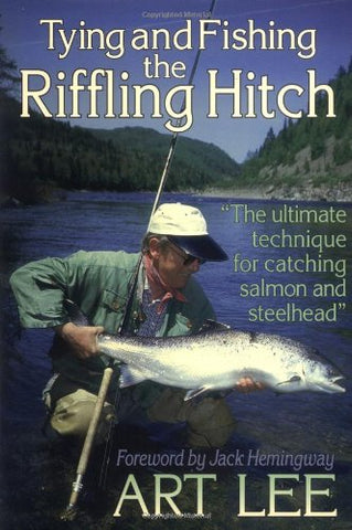 Tying and Fishing the Riffling Hitch by Art Lee *Signed*
