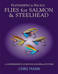 Featherwing & Hackle Flies for Salmon & Steelhead: A Comprehensive Guide for Anglers and Flytyers by Chris Mann