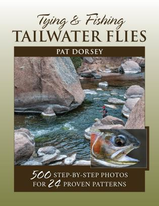 Tying & Fishing Tailwater Flies by Pat Dorsey