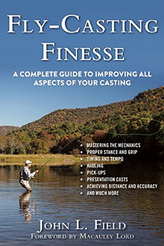 Fly-Casting Finesse: A Complete Guide to Improving All Aspects of Your Casting by John l. Field