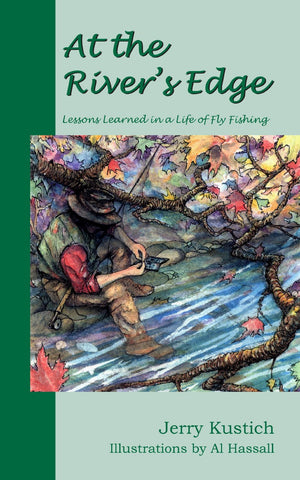 At the River's Edge: Lessons Learned in a Life of Fly Fishing