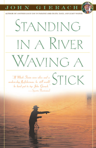 Standing in a River Waving a Stick by John Gierach