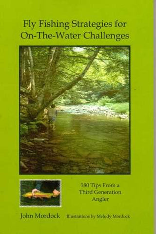 Fly Fishing Strategies for On-The-Water Challenges by John Mordock