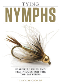 Tying Nymphs: Essential Flies and Techniques for the Top Patterns by Charlie Craven