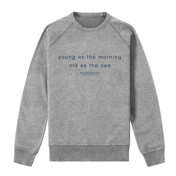 Young As The Morning Old As The Sea | Sweatshirt (Grey)