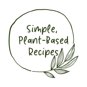 Simple, Plant-Based Recipes