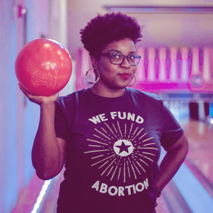 We Fund Abortion tee
