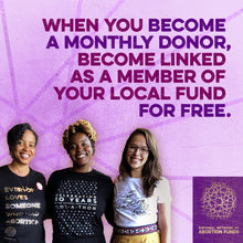 "Yamani, Aziza, and Diana wear abortion fund t-shirts. Above them, text reads, ""When you become a monthly donor, become linked as a member of your local fund for free."""