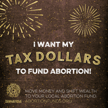 Load image into Gallery viewer, I Want My Tax Dollars To Fund Abortion! stickers