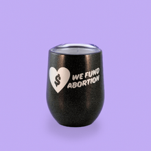 Load image into Gallery viewer, We Fund Abortion insulated tumbler