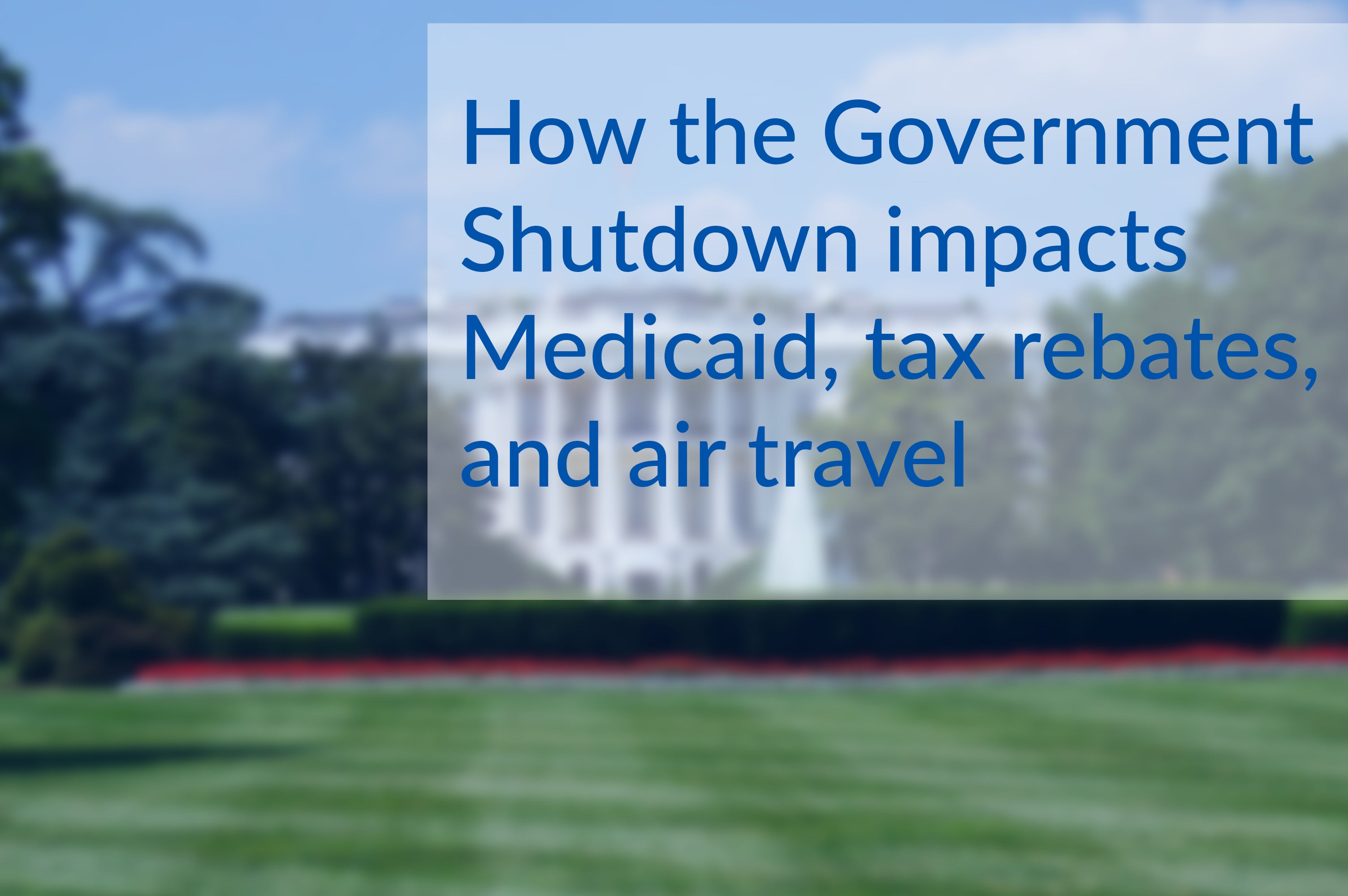 How the Government Shutdown Impacts You