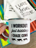 I Workout Just Kidding I Chase Cows camp mug