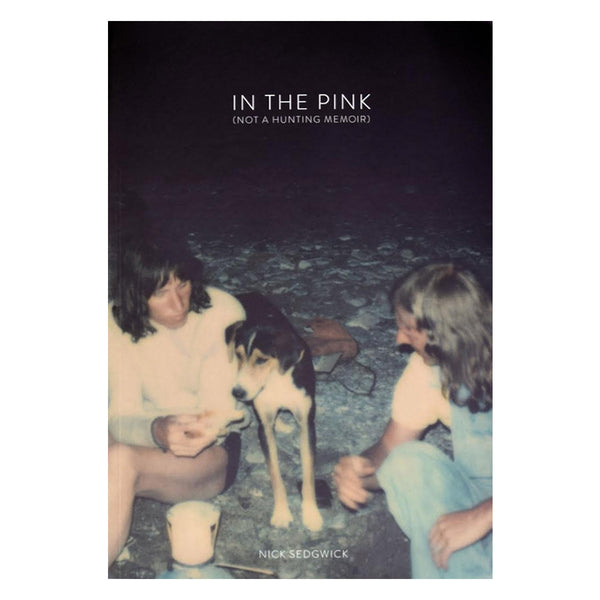 In The Pink (Not A Hunting Memoir) by Nick Sedgwick
