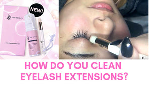 How Do You Clean Eyelash Extensions?