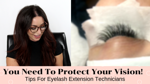 How to Protect Your Eyes During Eyelash Extension Application | Eyelash Extensions 101