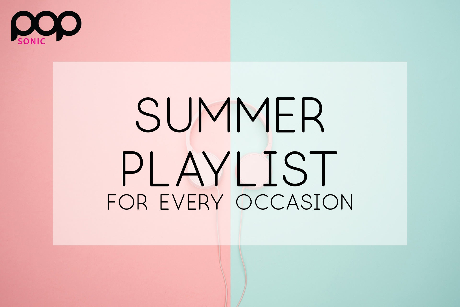 Summer Playlist for Every Occasion – Pop Sonic LLC