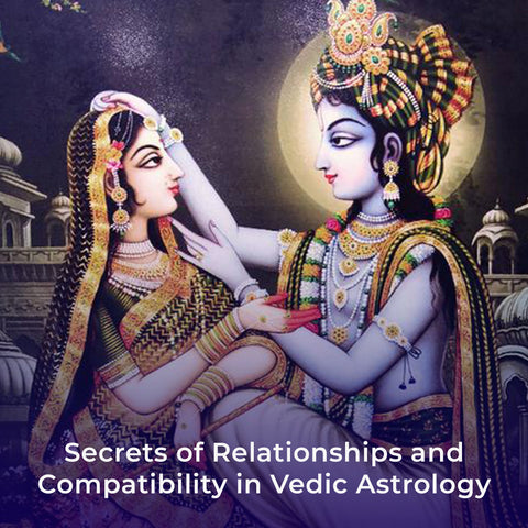Secrets of Relationships and Compatibility in Vedic Astrology