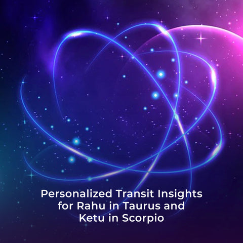 Personalized Transit Insights for Rahu in Taurus and Ketu in Scorpio