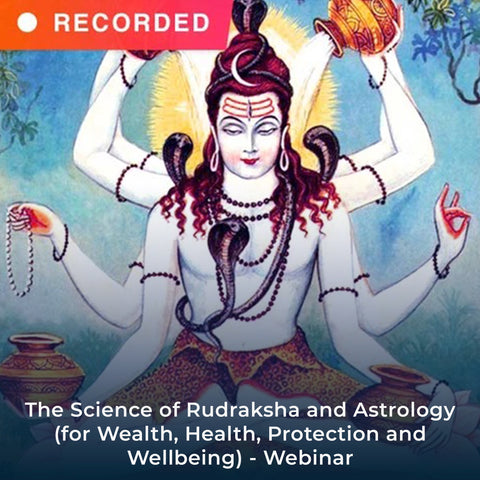 The Science of Rudraksha and Astrology (for Wealth, Health, Protection and Wellbeing) - Webinar