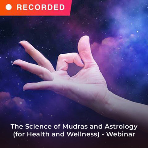 The Science of Mudras and Astrology (for Health and Wellness) - Webinar