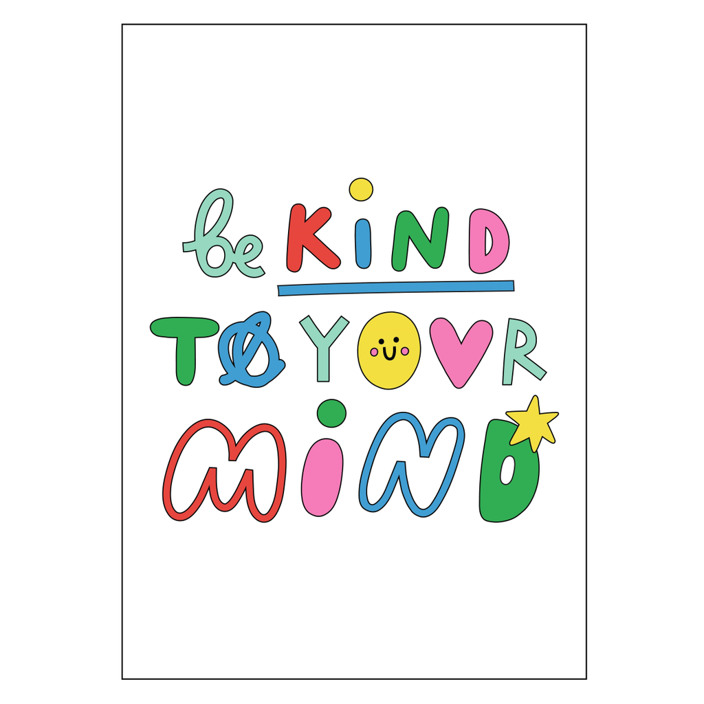 Be Kind To Your Mind A3 Print