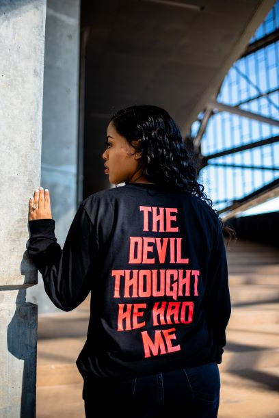 The Devil Thought He Had Me(Long Sleeve)