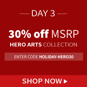 30% off MSRP Hero Arts