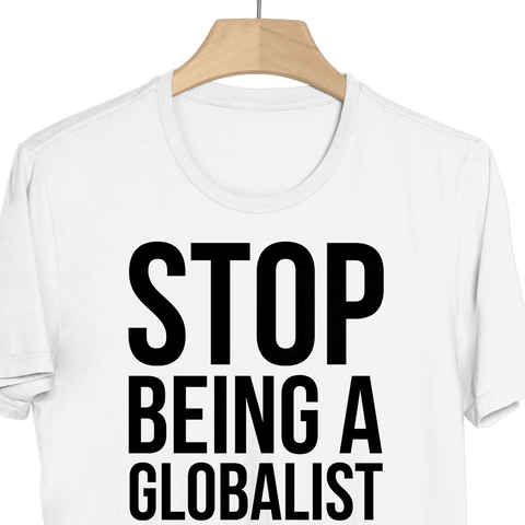 Stop Being a Globalist