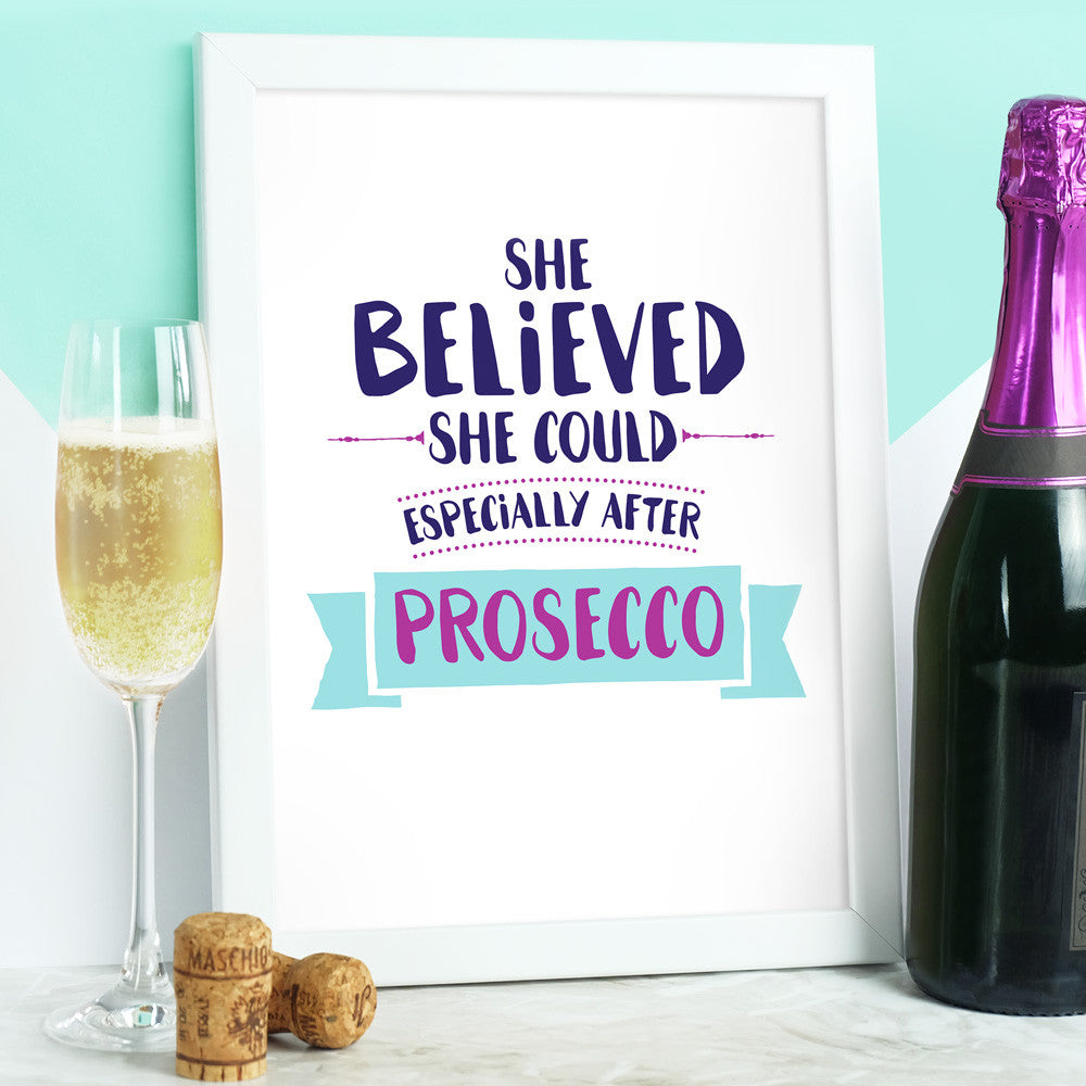 She Believed She Could Especially After Prosecco Print