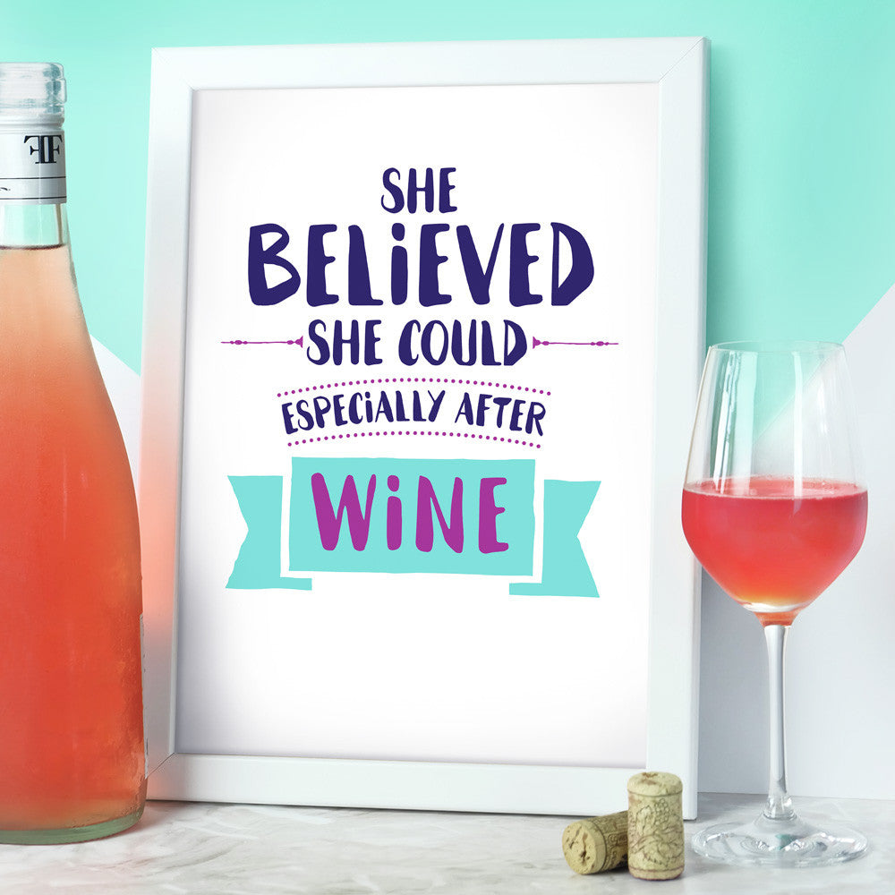She Believed She Could Especially After Wine Print