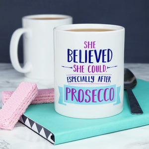 She Believed She Could, Especially After Prosecco Mug