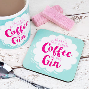 There's Too Much Coffee in My Gin Coaster