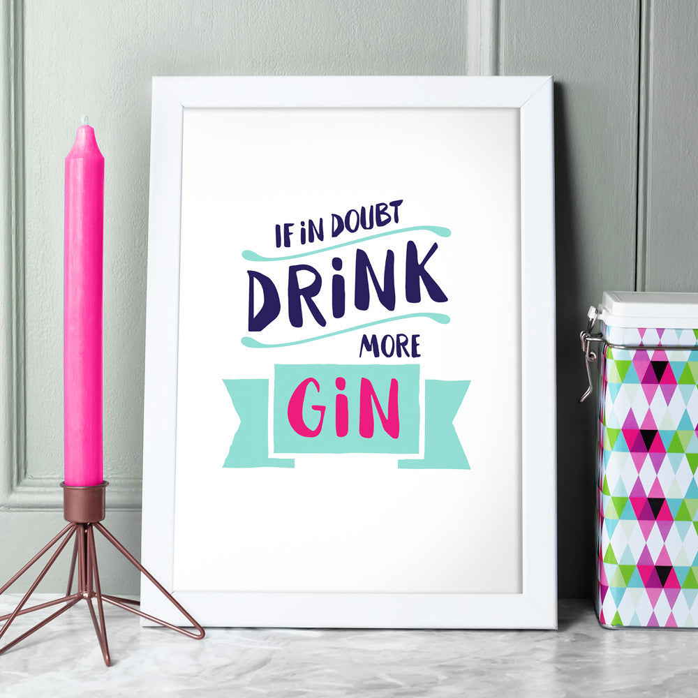 If In Doubt Drink More Gin Print