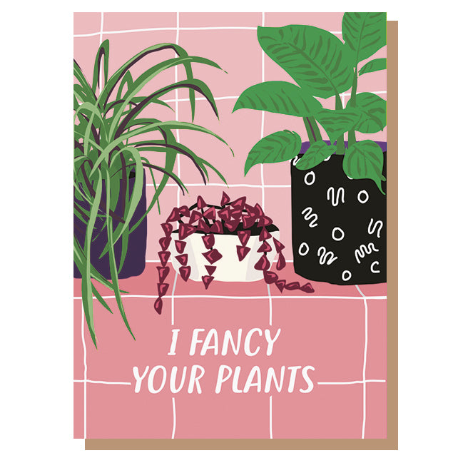 I Fancy Your Plants Card
