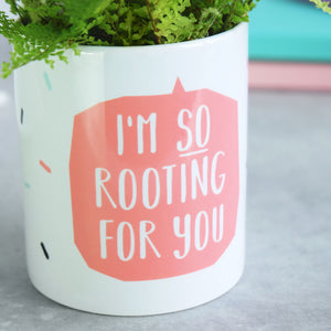 I'm So Rooting For You Plant Pot
