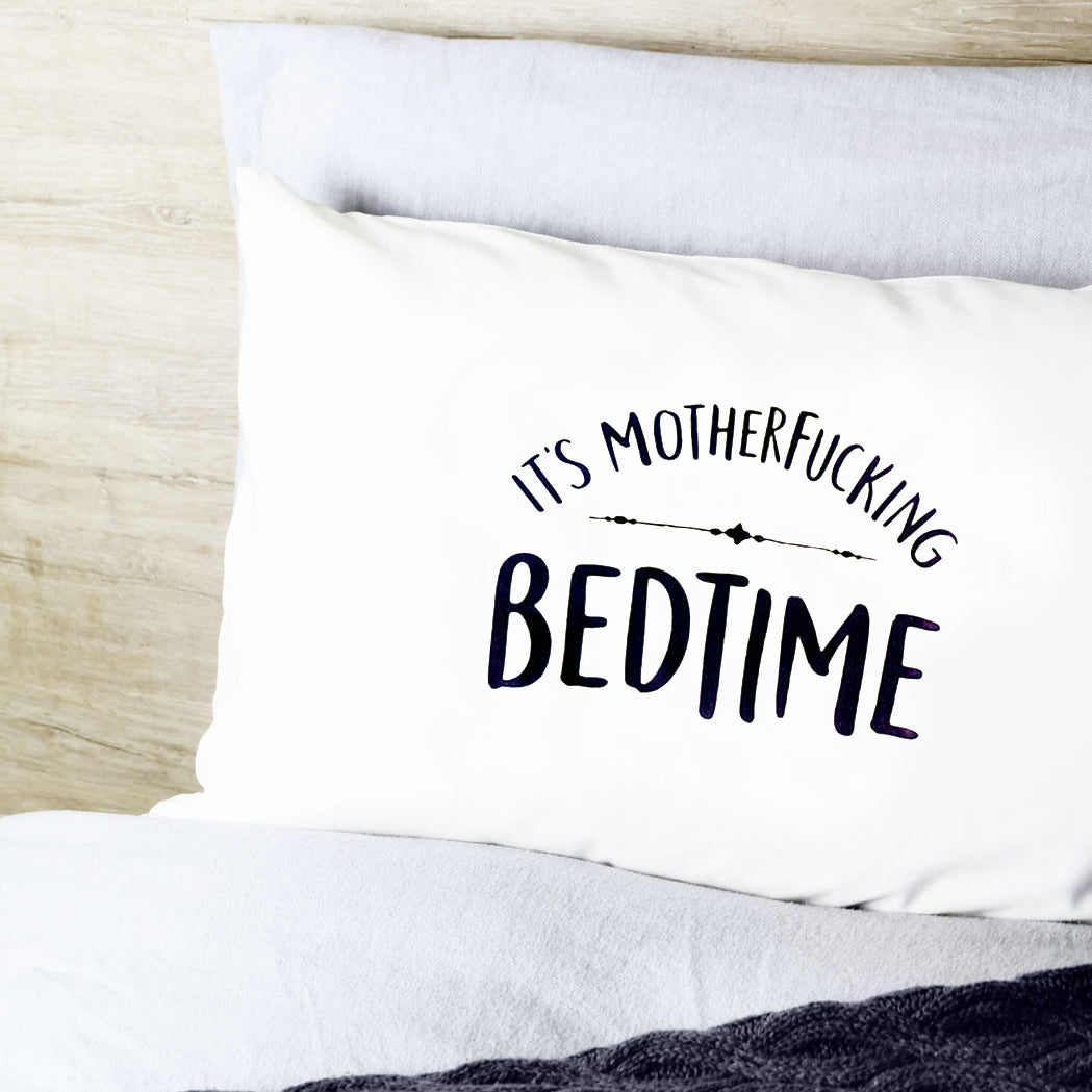 It's Motherfucking Bedtime Funny Pillow Case