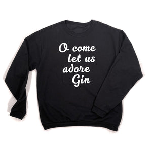black o come let us adore gin sweatshirt