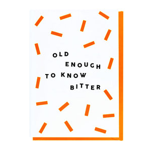 Old Enough To Know Bitter Card