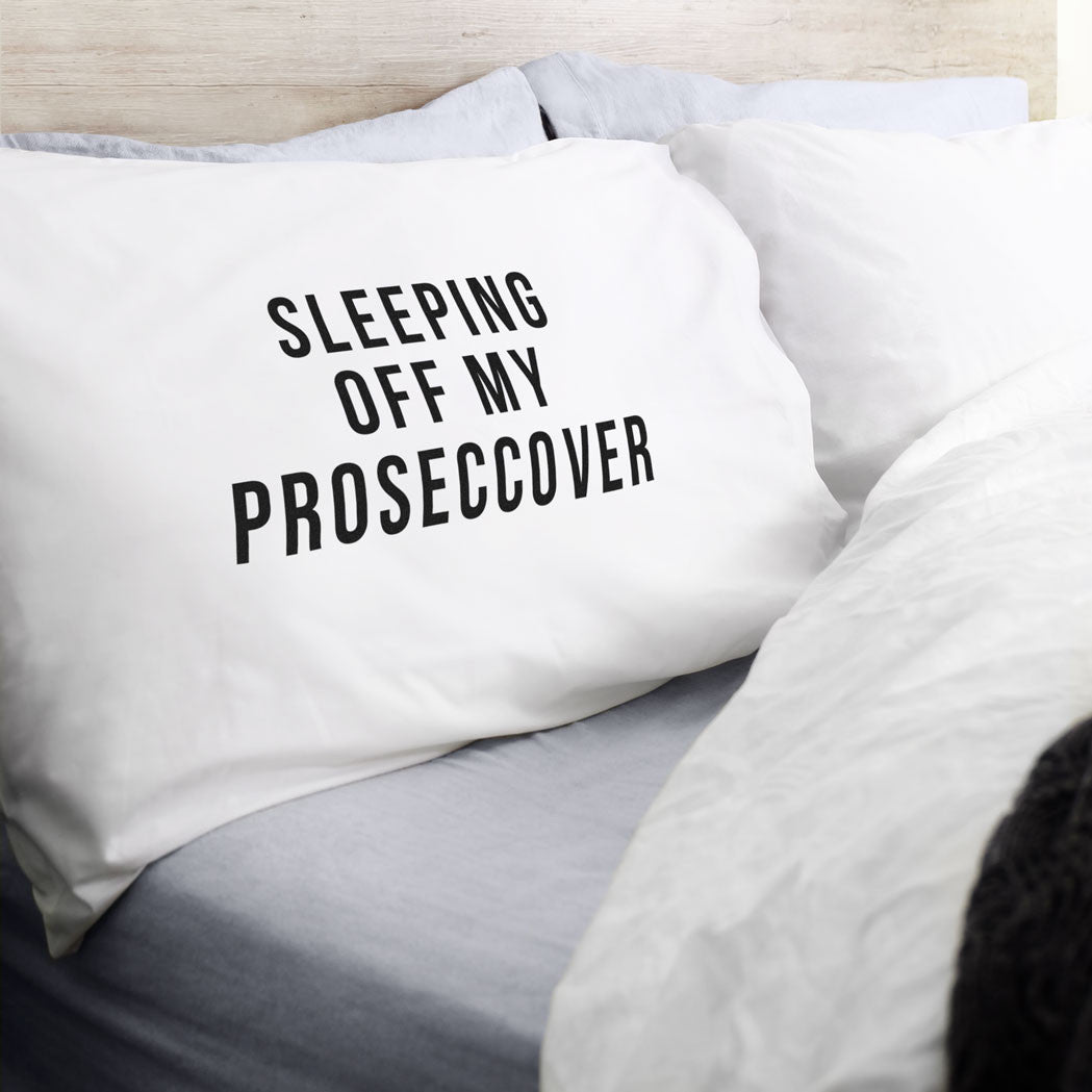 sleeping off my proseccover pillow case