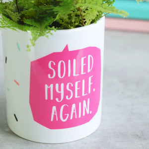 Soiled Myself Again Plant Pot