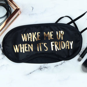 wake me up when it's friday sleep mask