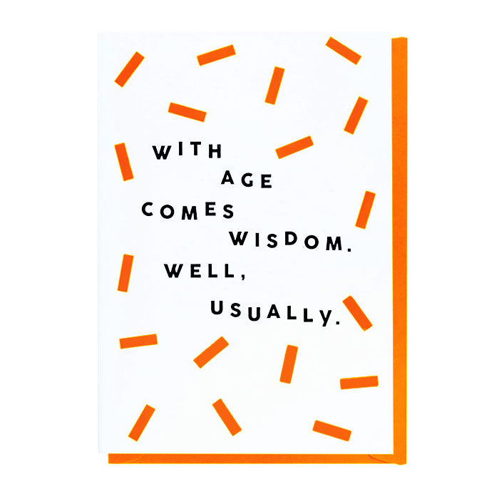 With Age Comes Wisdom. Well, Usually - Birthday Card