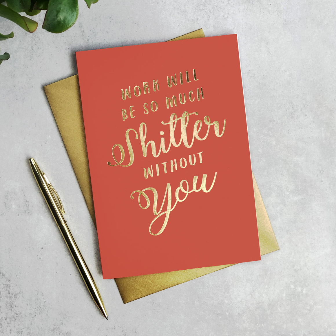 Work Will Be So Much Shitter Without You calligraphy card