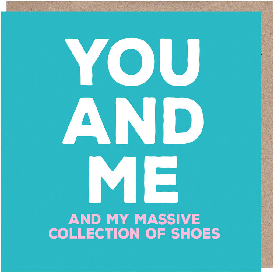 You and me and my massive collection of shoes