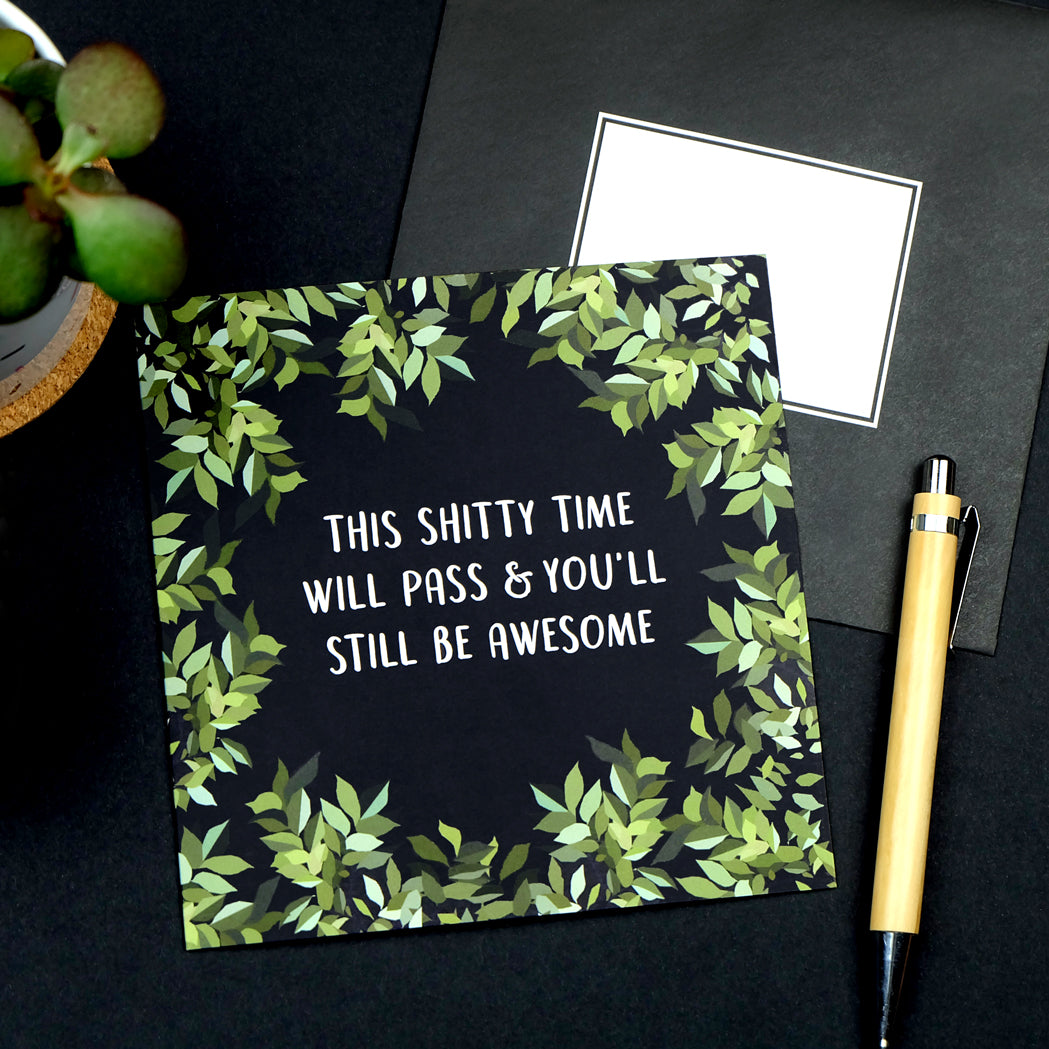 this shitty time will pass and you'll still be awesome card