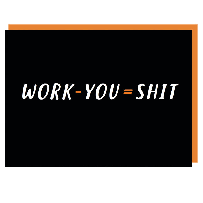 Work - You = Shit Leaving Card
